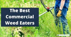 The Best Commercial Weed Eaters
