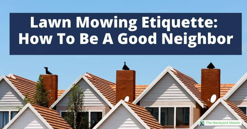 Lawn mowing etiquette: How to be a  good neighbor.