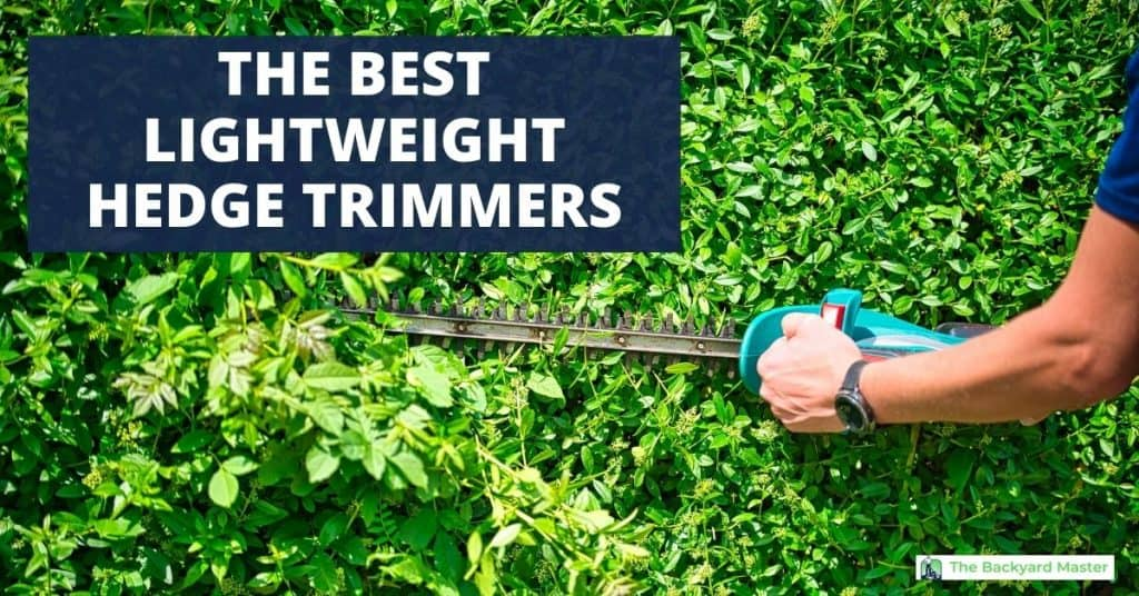 THE BEST LIGHTWEIGHT HEDGE TRIMMERS