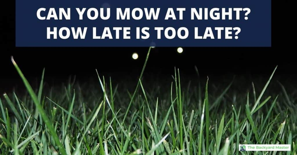 Can you mow at night? | How to know when it's too late to mow at night.